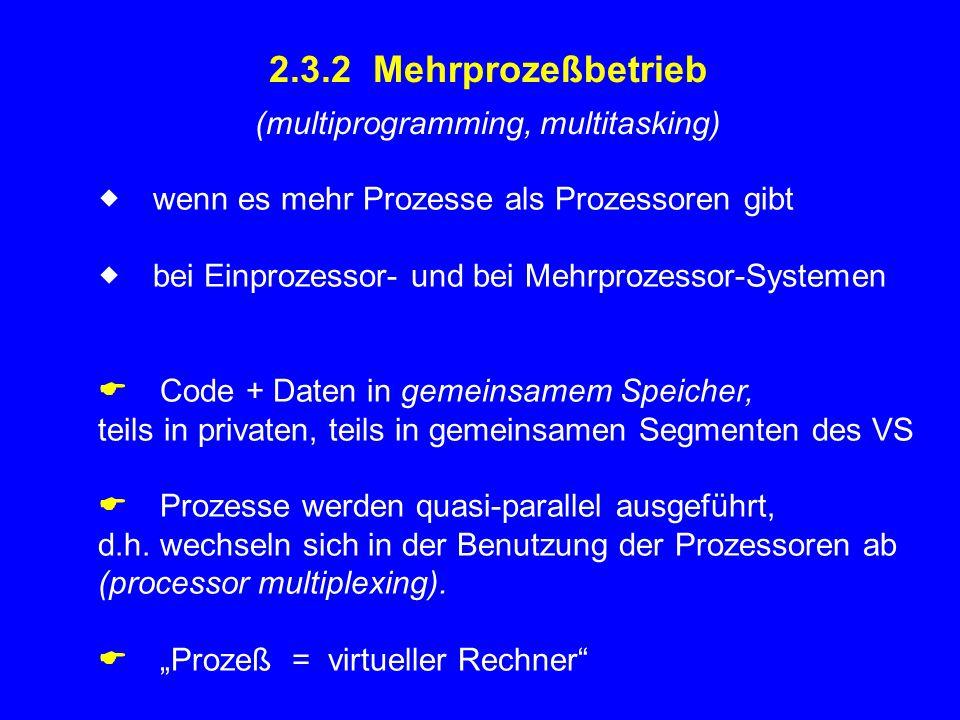 2.3.2 Mehrprozeßbetrieb (multiprogramming, multitasking)  wenn es mehr Prozesse als Prozessoren gibt  bei Einprozessor- und bei Mehrprozessor-Syst