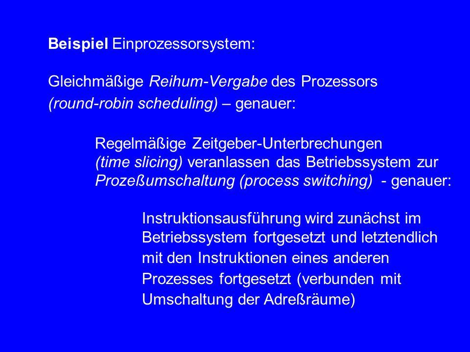 Beispiel Einprozessorsystem: Gleichmäßige Reihum-Vergabe des Prozessors (round-robin scheduling) – genauer: Regelmäßige Zeitgeber-Unterbrechungen (tim