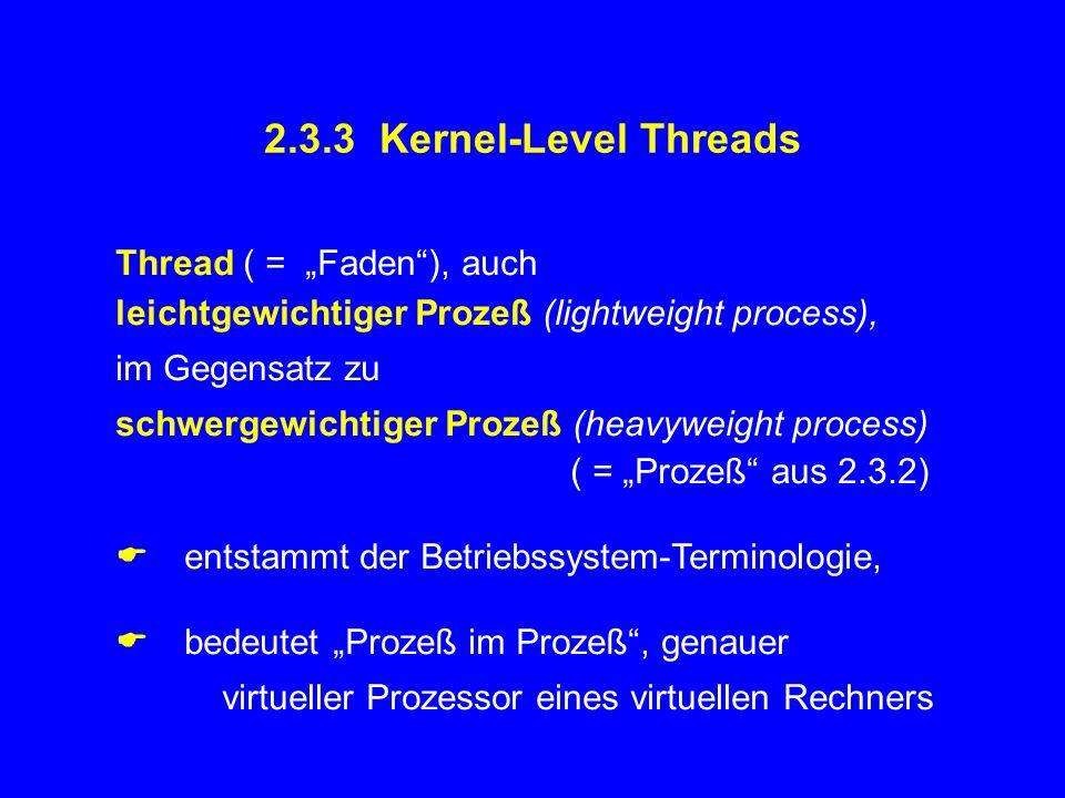"""2.3.3 Kernel-Level Threads Thread ( = """"Faden""""), auch leichtgewichtiger Prozeß (lightweight process), im Gegensatz zu schwergewichtiger Prozeß (heavywe"""