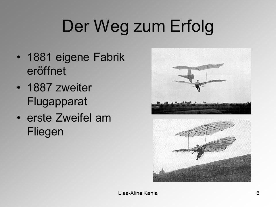 Lisa-Aline Kania6 Der Weg zum Erfolg 1881 eigene Fabrik eröffnet 1887 zweiter Flugapparat erste Zweifel am Fliegen