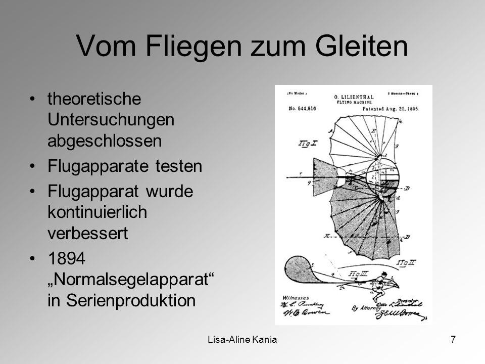 """Lisa-Aline Kania7 Vom Fliegen zum Gleiten theoretische Untersuchungen abgeschlossen Flugapparate testen Flugapparat wurde kontinuierlich verbessert 1894 """"Normalsegelapparat in Serienproduktion"""