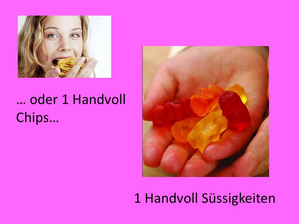 1 Handvoll Süssigkeiten … oder 1 Handvoll Chips…