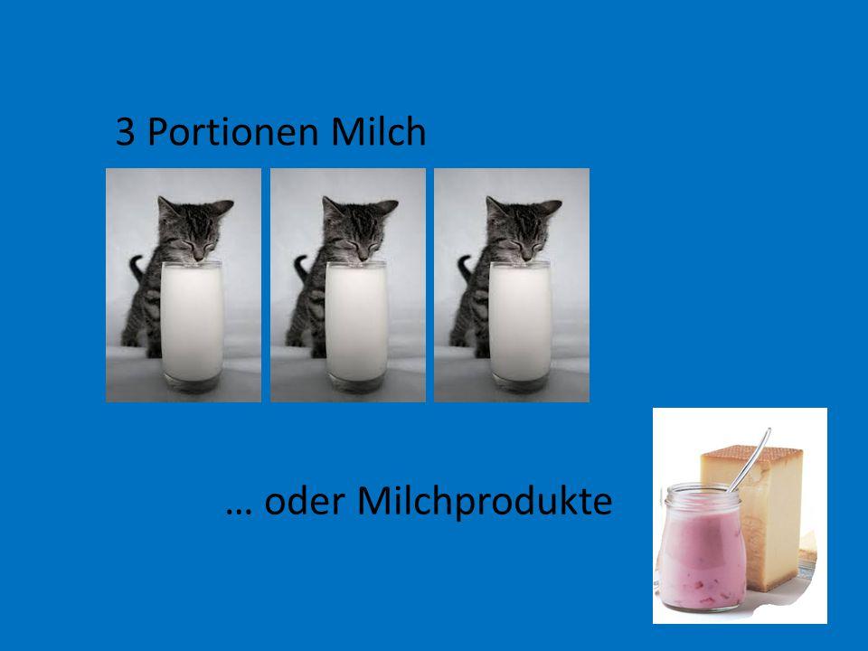 3 Portionen Milch … oder Milchprodukte