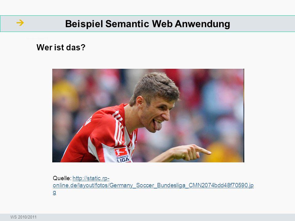Beispiel Semantic Web Anwendung  ArbeitsschritteW Seminar I-Prax: Inhaltserschließung visueller Medien, 5.10.2004 WS 2010/2011 Quelle: http://static.rp- online.de/layout/fotos/Germany_Soccer_Bundesliga_CMN2074bdd48f70590.jp ghttp://static.rp- online.de/layout/fotos/Germany_Soccer_Bundesliga_CMN2074bdd48f70590.jp g Wer ist das
