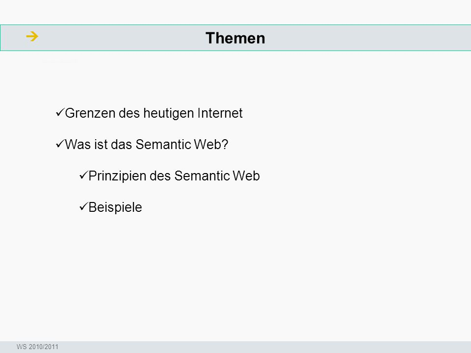 Grenzen des heutigen Internet  ArbeitsschritteW Seminar I-Prax: Inhaltserschließung visueller Medien, 5.10.2004 WS 2010/2011 Warming up: Semantic Web, eine Erweiterung des bestehenden Internet.