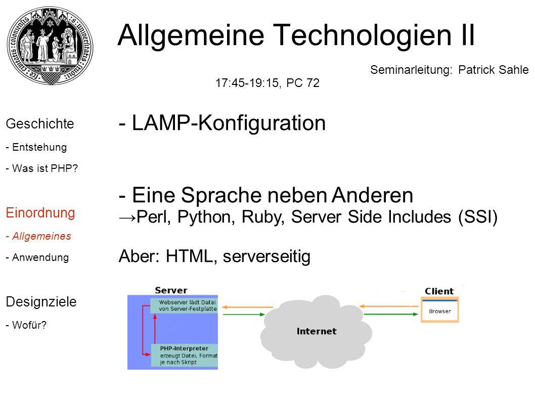 - LAMP-Konfiguration - Eine Sprache neben Anderen →Perl, Python, Ruby, Server Side Includes (SSI) Aber: HTML, serverseitig Allgemeine Technologien II