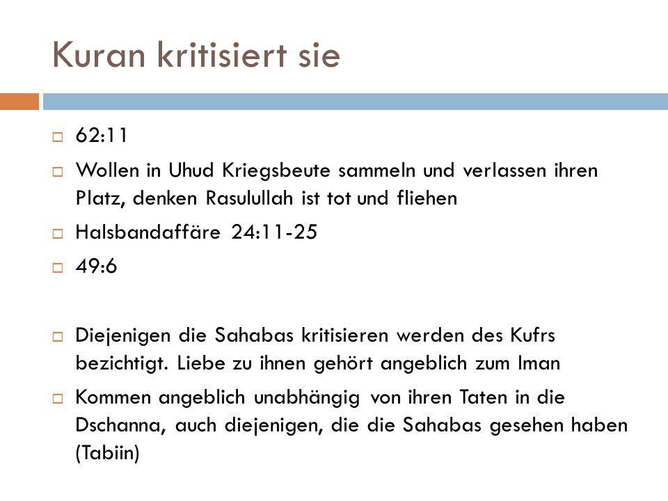Kuran kritisiert sie  62:11  Wollen in Uhud Kriegsbeute sammeln und verlassen ihren Platz, denken Rasulullah ist tot und fliehen  Halsbandaffäre 24