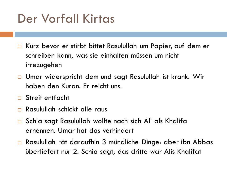 Der Vorfall Kirtas  Kurz bevor er stirbt bittet Rasulullah um Papier, auf dem er schreiben kann, was sie einhalten müssen um nicht irrezugehen  Umar