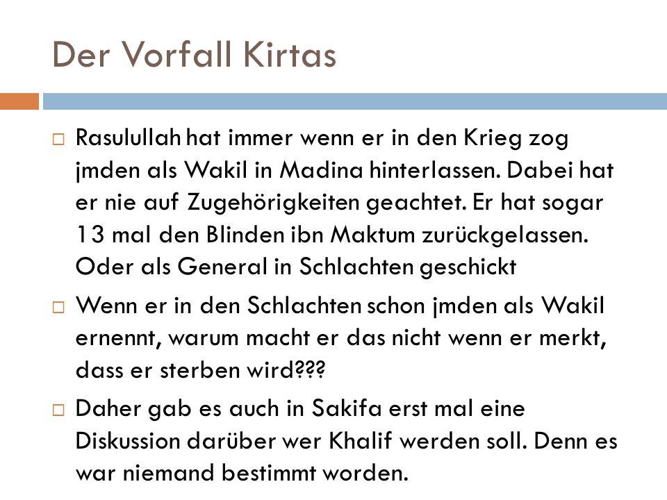 Der Vorfall Kirtas  Rasulullah hat immer wenn er in den Krieg zog jmden als Wakil in Madina hinterlassen. Dabei hat er nie auf Zugehörigkeiten geacht