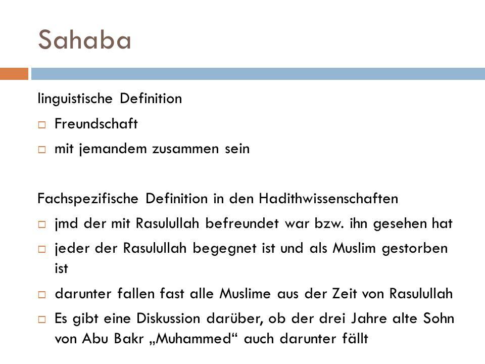 Sahaba linguistische Definition  Freundschaft  mit jemandem zusammen sein Fachspezifische Definition in den Hadithwissenschaften  jmd der mit Rasul