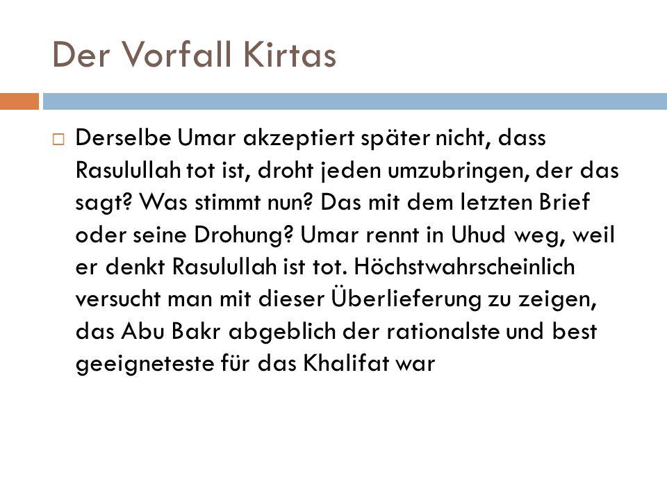 Der Vorfall Kirtas  Derselbe Umar akzeptiert später nicht, dass Rasulullah tot ist, droht jeden umzubringen, der das sagt? Was stimmt nun? Das mit de