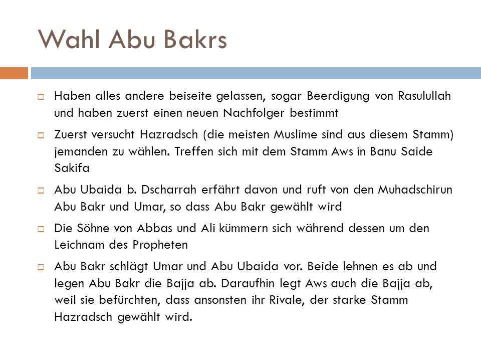 Wahl Abu Bakrs  Haben alles andere beiseite gelassen, sogar Beerdigung von Rasulullah und haben zuerst einen neuen Nachfolger bestimmt  Zuerst versu