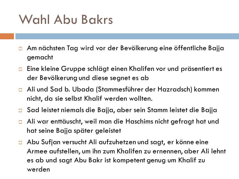 Wahl Abu Bakrs  Am nächsten Tag wird vor der Bevölkerung eine öffentliche Bajja gemacht  Eine kleine Gruppe schlägt einen Khalifen vor und präsentie
