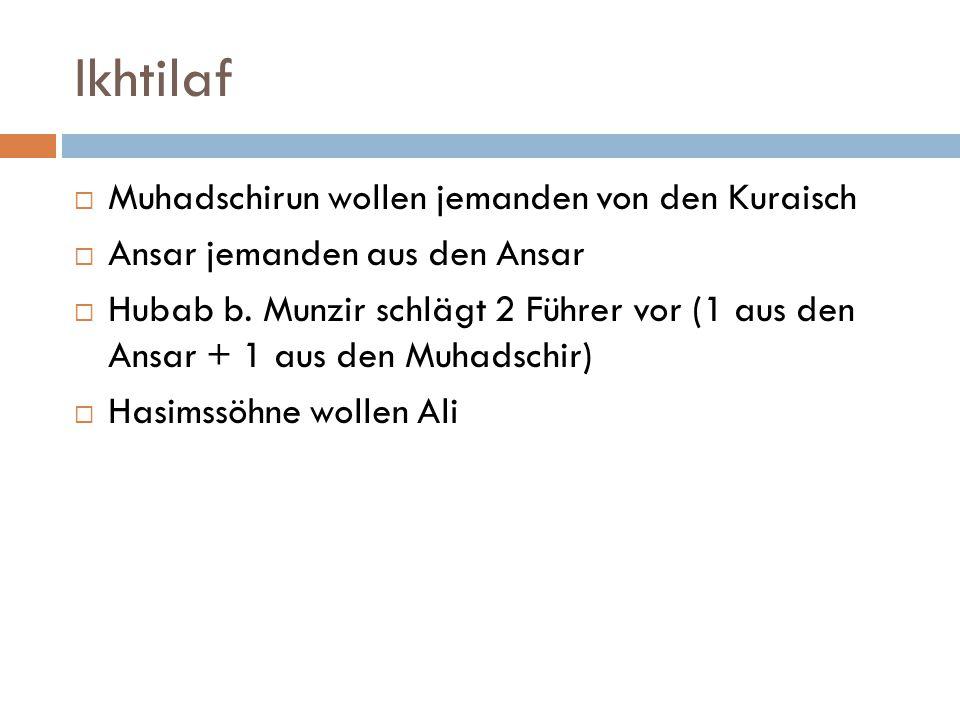Ikhtilaf  Muhadschirun wollen jemanden von den Kuraisch  Ansar jemanden aus den Ansar  Hubab b. Munzir schlägt 2 Führer vor (1 aus den Ansar + 1 au