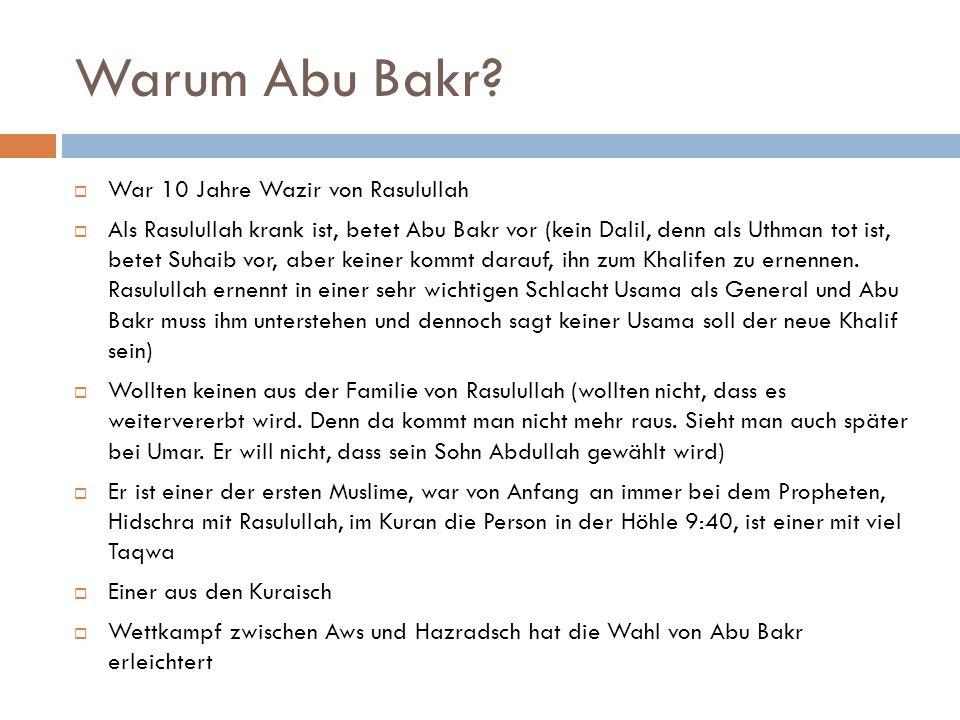 Warum Abu Bakr?  War 10 Jahre Wazir von Rasulullah  Als Rasulullah krank ist, betet Abu Bakr vor (kein Dalil, denn als Uthman tot ist, betet Suhaib