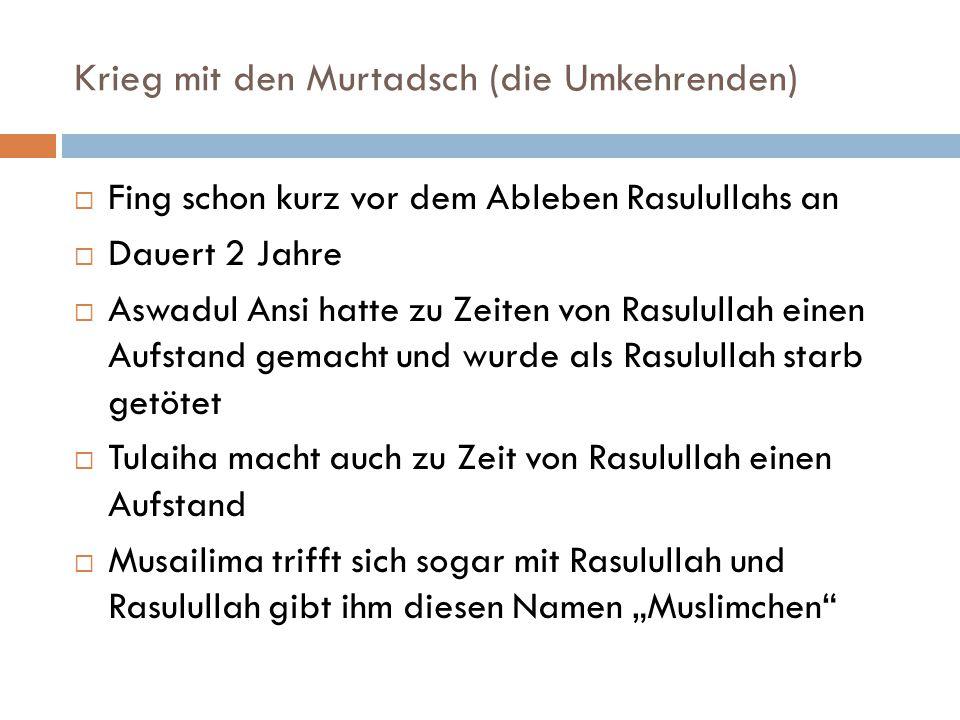 Krieg mit den Murtadsch (die Umkehrenden)  Fing schon kurz vor dem Ableben Rasulullahs an  Dauert 2 Jahre  Aswadul Ansi hatte zu Zeiten von Rasulul