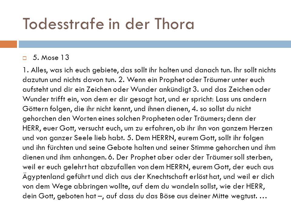 Todesstrafe in der Thora  5. Mose 13 1. Alles, was ich euch gebiete, das sollt ihr halten und danach tun. Ihr sollt nichts dazutun und nichts davon t