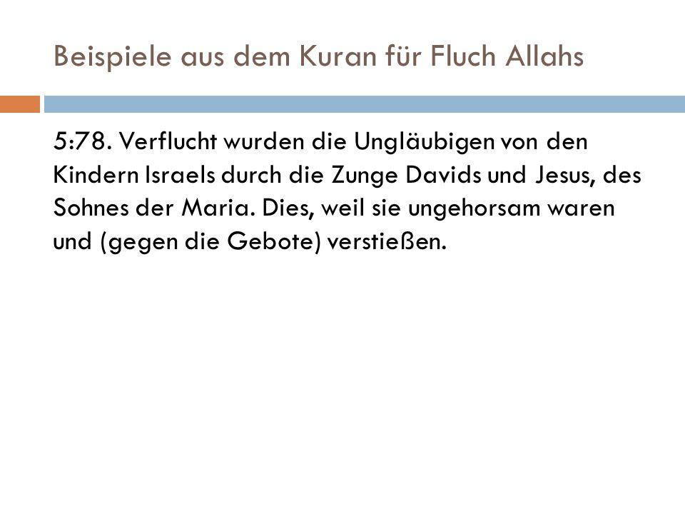 Beispiele aus dem Kuran für Fluch Allahs 5:78. Verflucht wurden die Ungläubigen von den Kindern Israels durch die Zunge Davids und Jesus, des Sohnes d