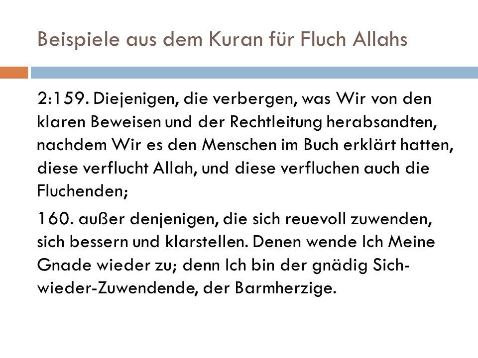 Beispiele aus dem Kuran für Fluch Allahs 2:159. Diejenigen, die verbergen, was Wir von den klaren Beweisen und der Rechtleitung herabsandten, nachdem