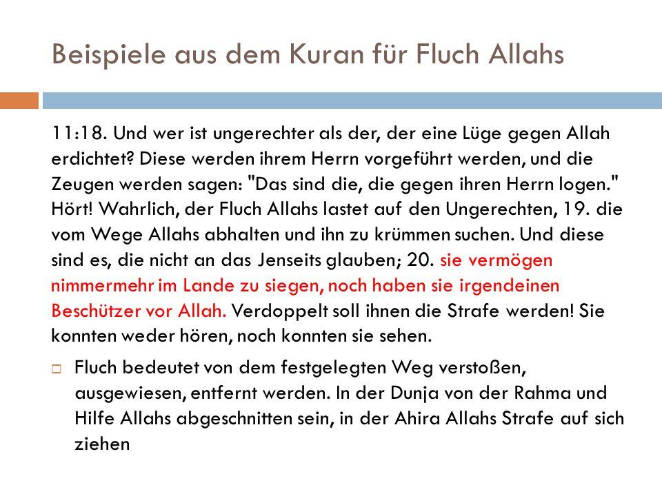 Beispiele aus dem Kuran für Fluch Allahs 11:18. Und wer ist ungerechter als der, der eine Lüge gegen Allah erdichtet? Diese werden ihrem Herrn vorgefü