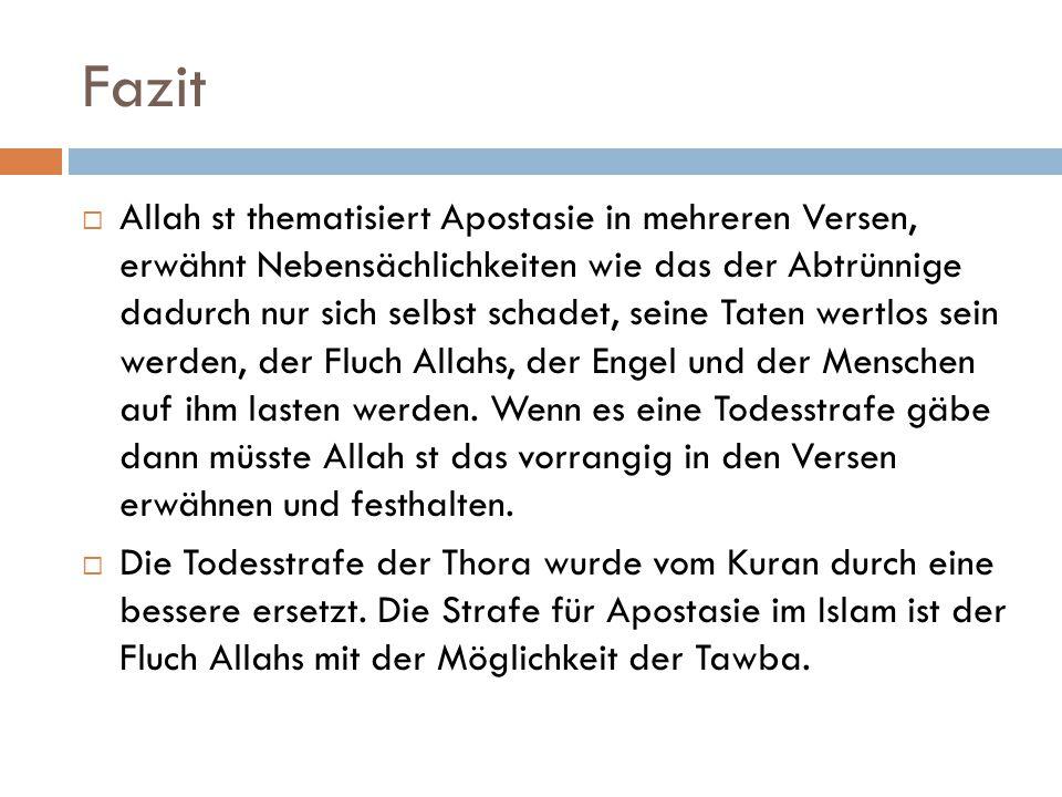 Fazit  Allah st thematisiert Apostasie in mehreren Versen, erwähnt Nebensächlichkeiten wie das der Abtrünnige dadurch nur sich selbst schadet, seine