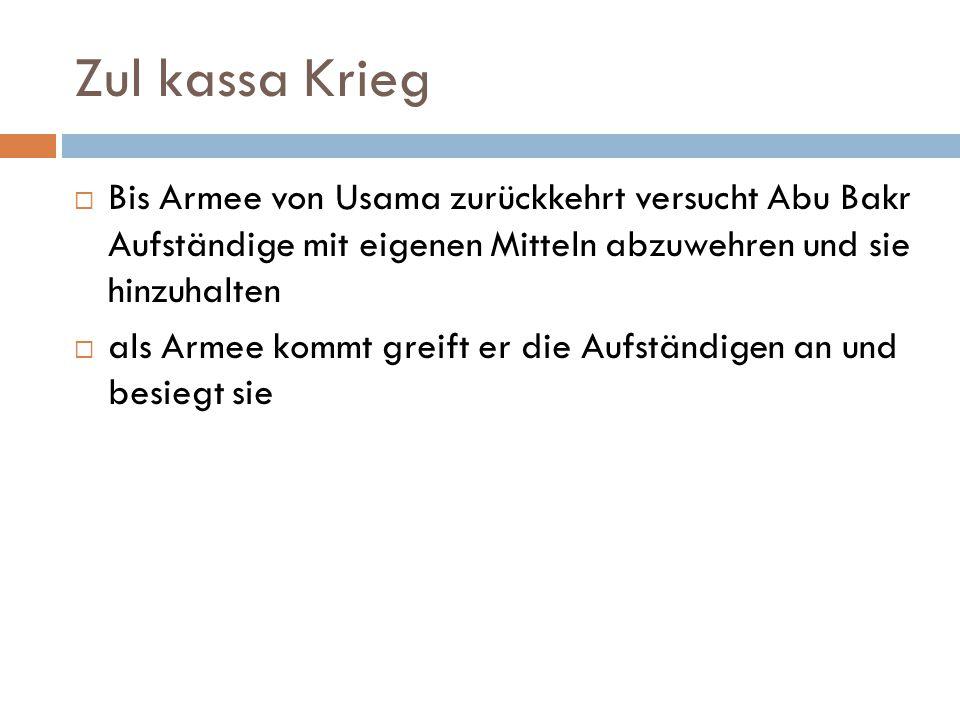 Zul kassa Krieg  Bis Armee von Usama zurückkehrt versucht Abu Bakr Aufständige mit eigenen Mitteln abzuwehren und sie hinzuhalten  als Armee kommt g