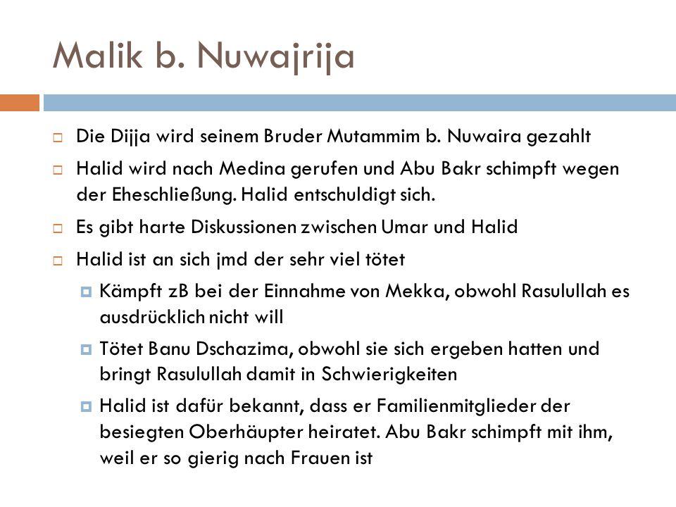 Malik b. Nuwajrija  Die Dijja wird seinem Bruder Mutammim b. Nuwaira gezahlt  Halid wird nach Medina gerufen und Abu Bakr schimpft wegen der Eheschl