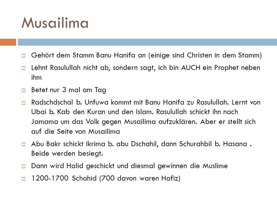 Musailima  Gehört dem Stamm Banu Hanifa an (einige sind Christen in dem Stamm)  Lehnt Rasulullah nicht ab, sondern sagt, ich bin AUCH ein Prophet ne
