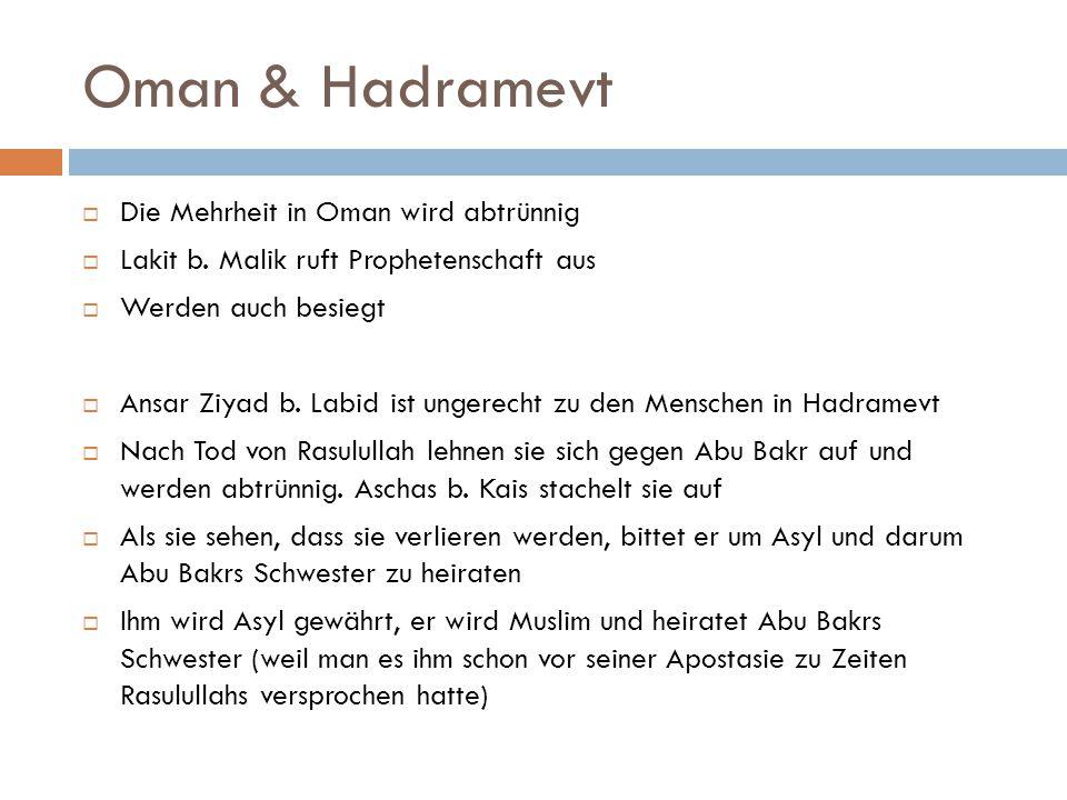 Oman & Hadramevt  Die Mehrheit in Oman wird abtrünnig  Lakit b. Malik ruft Prophetenschaft aus  Werden auch besiegt  Ansar Ziyad b. Labid ist unge