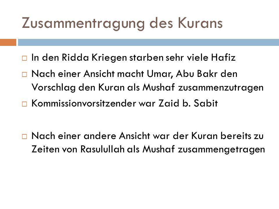 Zusammentragung des Kurans  In den Ridda Kriegen starben sehr viele Hafiz  Nach einer Ansicht macht Umar, Abu Bakr den Vorschlag den Kuran als Musha