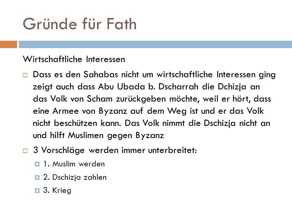 Gründe für Fath Wirtschaftliche Interessen  Dass es den Sahabas nicht um wirtschaftliche Interessen ging zeigt auch dass Abu Ubada b. Dscharrah die D
