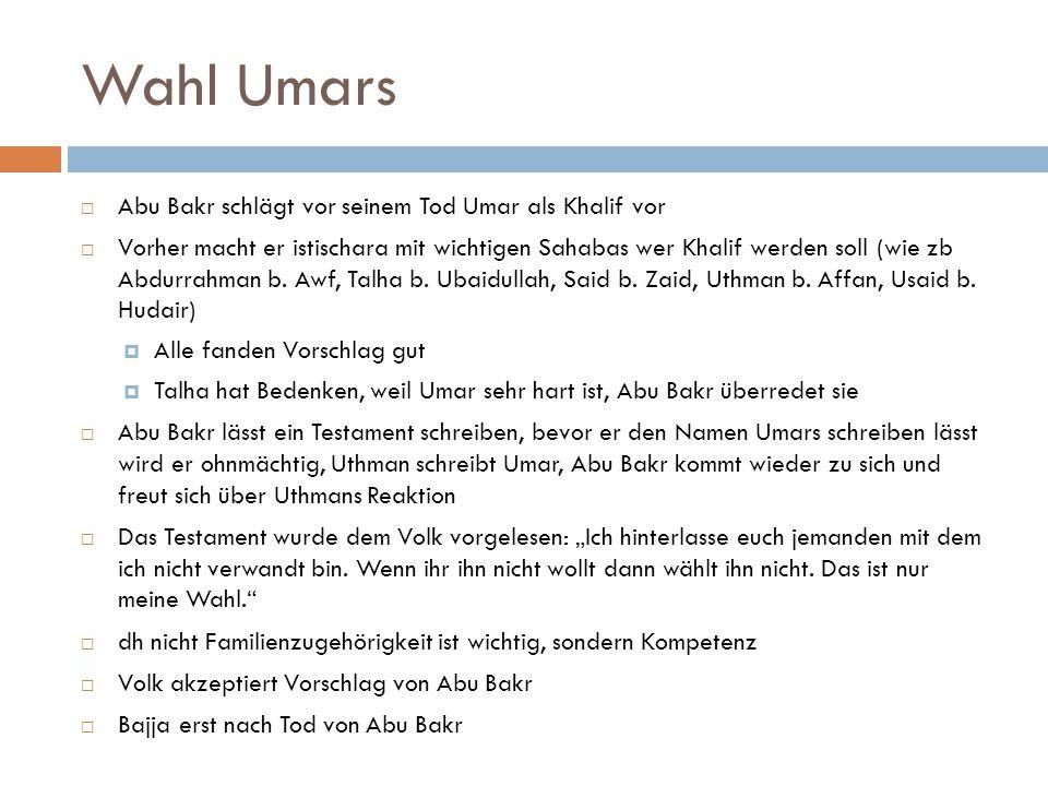 Wahl Umars  Abu Bakr schlägt vor seinem Tod Umar als Khalif vor  Vorher macht er istischara mit wichtigen Sahabas wer Khalif werden soll (wie zb Abd