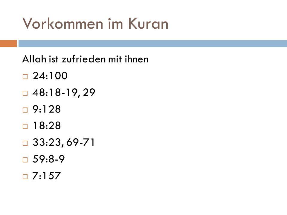Vorkommen im Kuran Allah ist zufrieden mit ihnen  24:100  48:18-19, 29  9:128  18:28  33:23, 69-71  59:8-9  7:157
