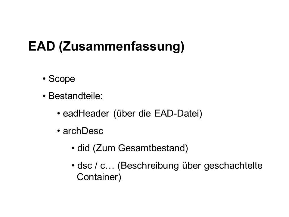 EAD (Zusammenfassung) Scope Bestandteile: eadHeader (über die EAD-Datei) archDesc did (Zum Gesamtbestand) dsc / c… (Beschreibung über geschachtelte Container)