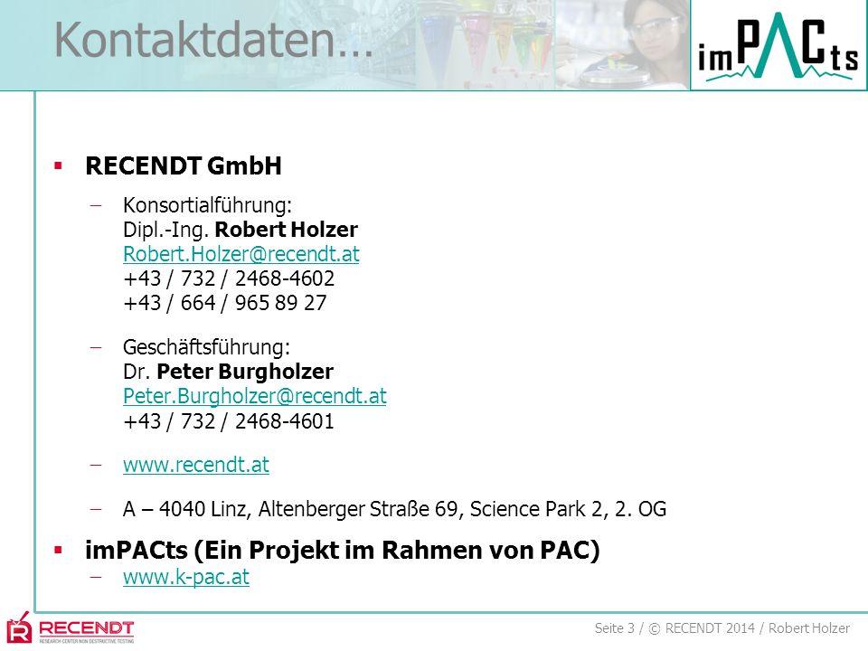 Seite 3 / © RECENDT 2014 / Robert Holzer Kontaktdaten…  RECENDT GmbH ̶Konsortialführung: Dipl.-Ing. Robert Holzer Robert.Holzer@recendt.at +43 / 732