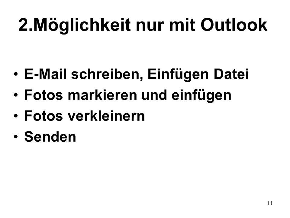 11 2.Möglichkeit nur mit Outlook E-Mail schreiben, Einfügen Datei Fotos markieren und einfügen Fotos verkleinern Senden