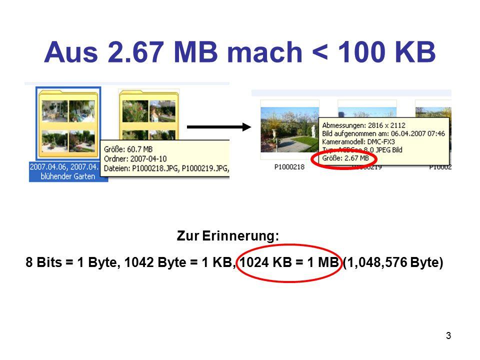 3 Aus 2.67 MB mach < 100 KB 8 Bits = 1 Byte, 1042 Byte = 1 KB, 1024 KB = 1 MB (1,048,576 Byte) Zur Erinnerung: