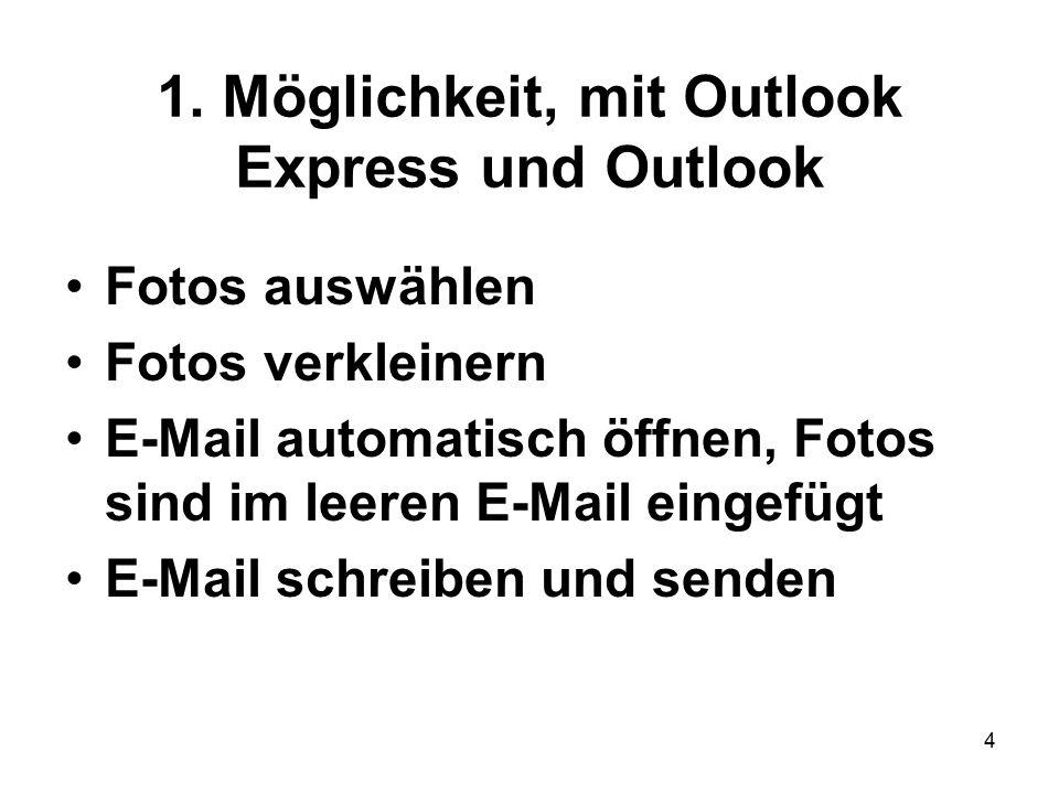 4 1. Möglichkeit, mit Outlook Express und Outlook Fotos auswählen Fotos verkleinern E-Mail automatisch öffnen, Fotos sind im leeren E-Mail eingefügt E
