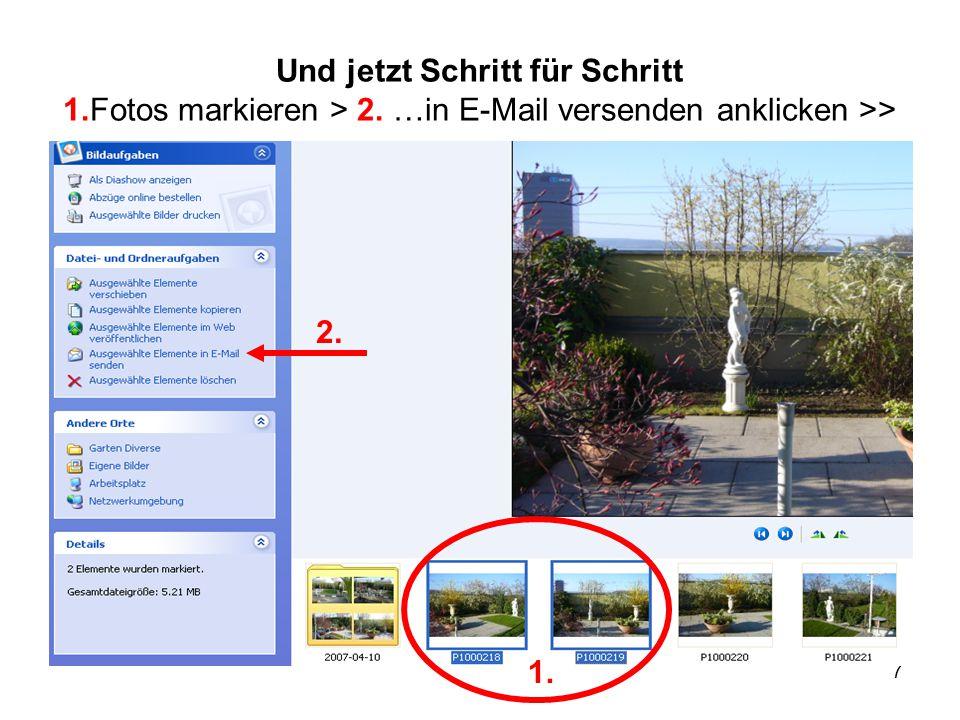 7 Und jetzt Schritt für Schritt 1.Fotos markieren > 2. …in E-Mail versenden anklicken >> 1. 2.