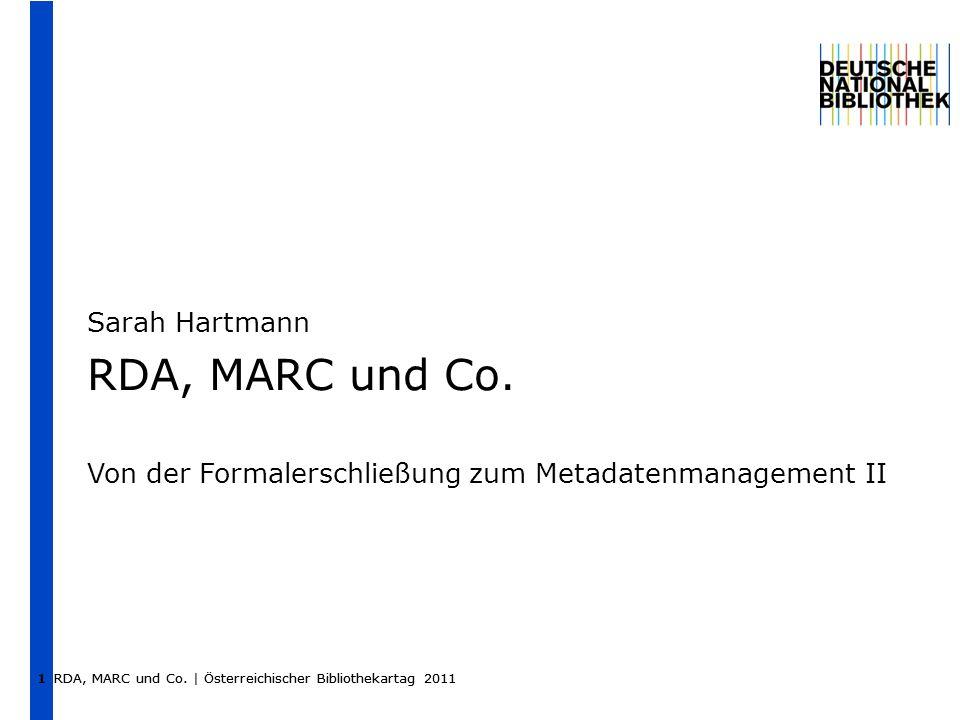 RDA, MARC und Co. | Österreichischer Bibliothekartag 2011 1 Sarah Hartmann RDA, MARC und Co.