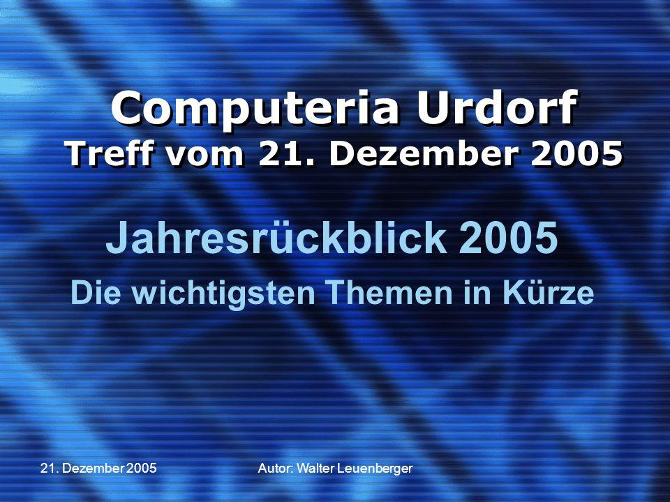 21. Dezember 2005Autor: Walter Leuenberger Computeria Urdorf Treff vom 21.