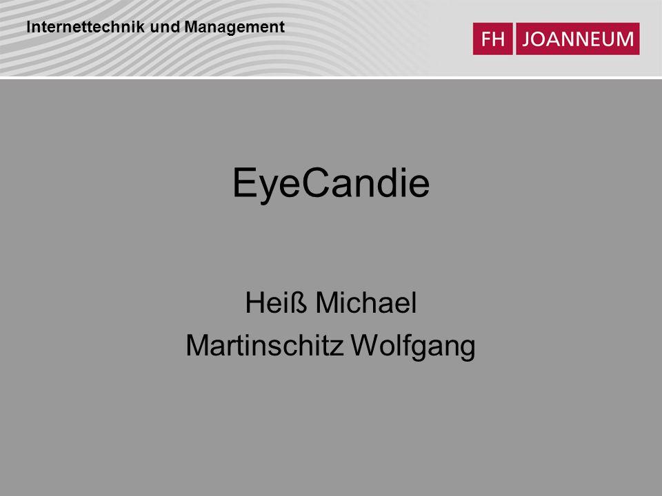 Internettechnik und Management EyeCandie Heiß Michael Martinschitz Wolfgang