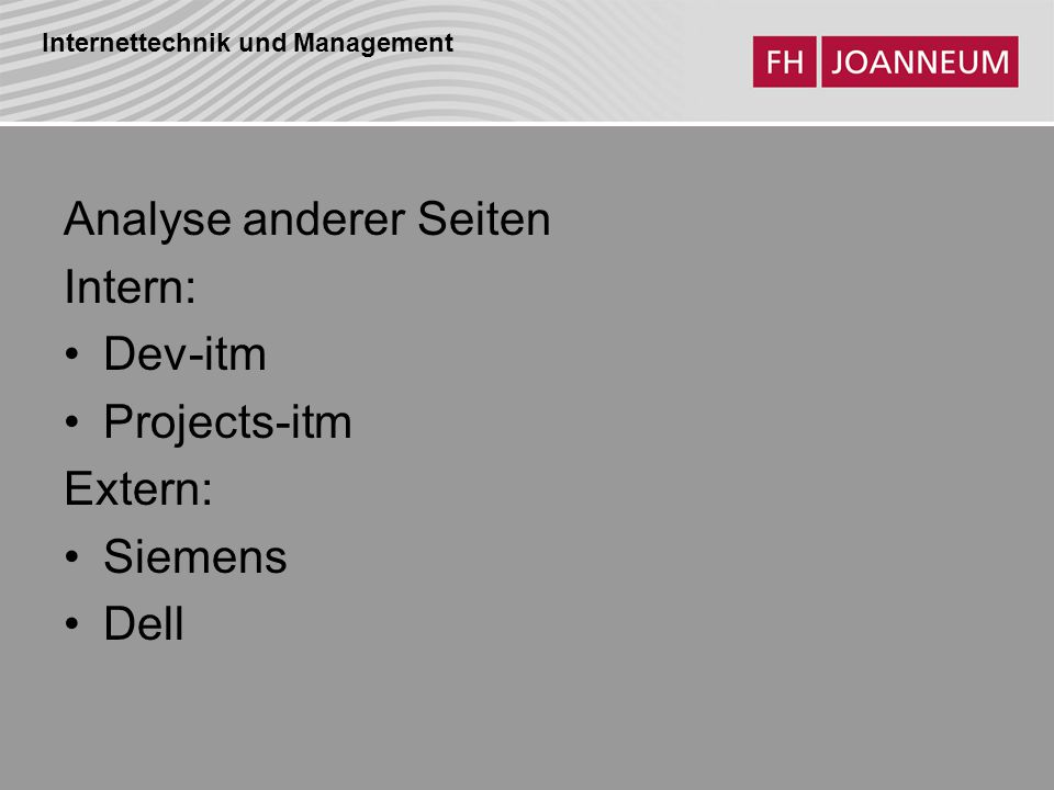 Internettechnik und Management Analyse anderer Seiten Intern: Dev-itm Projects-itm Extern: Siemens Dell