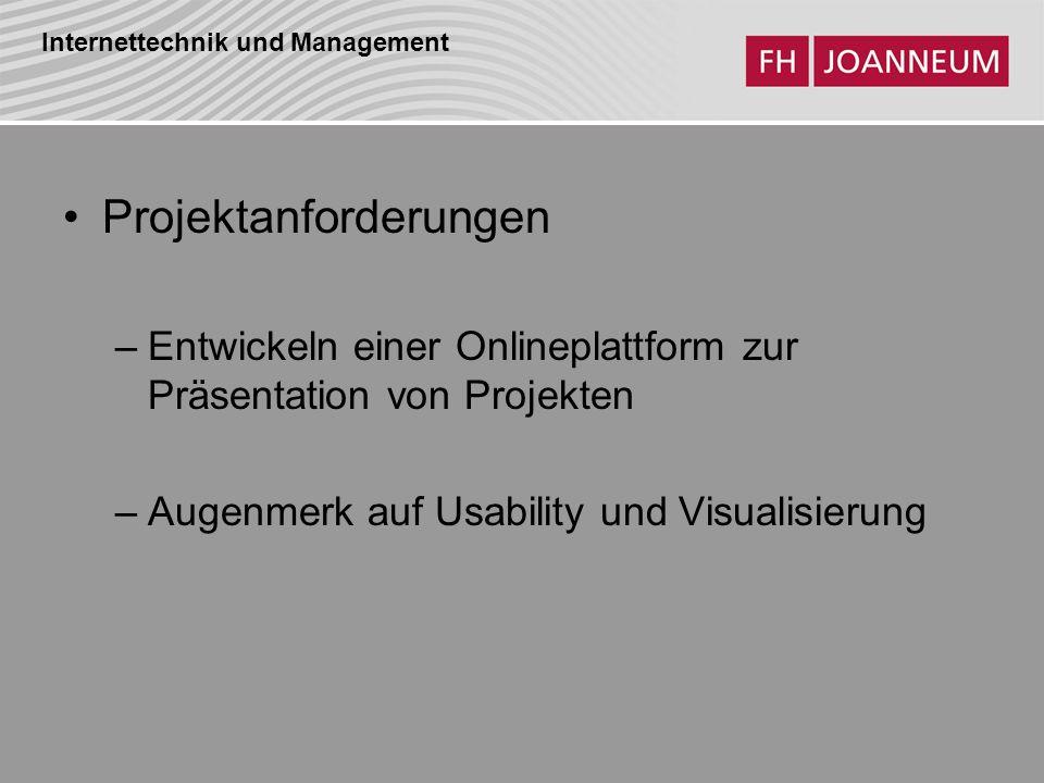 Internettechnik und Management Projektanforderungen –Entwickeln einer Onlineplattform zur Präsentation von Projekten –Augenmerk auf Usability und Visualisierung