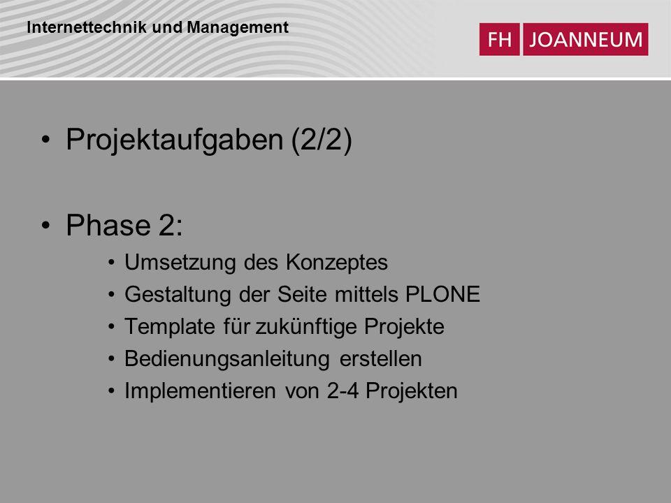 Internettechnik und Management Projektaufgaben (2/2) Phase 2: Umsetzung des Konzeptes Gestaltung der Seite mittels PLONE Template für zukünftige Projekte Bedienungsanleitung erstellen Implementieren von 2-4 Projekten
