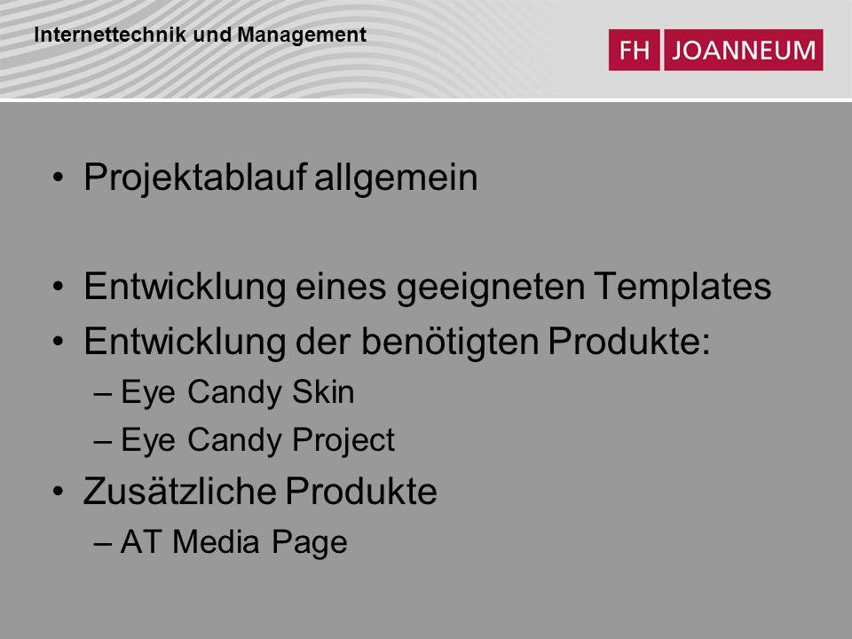 Internettechnik und Management Projektablauf allgemein Entwicklung eines geeigneten Templates Entwicklung der benötigten Produkte: –Eye Candy Skin –Eye Candy Project Zusätzliche Produkte –AT Media Page