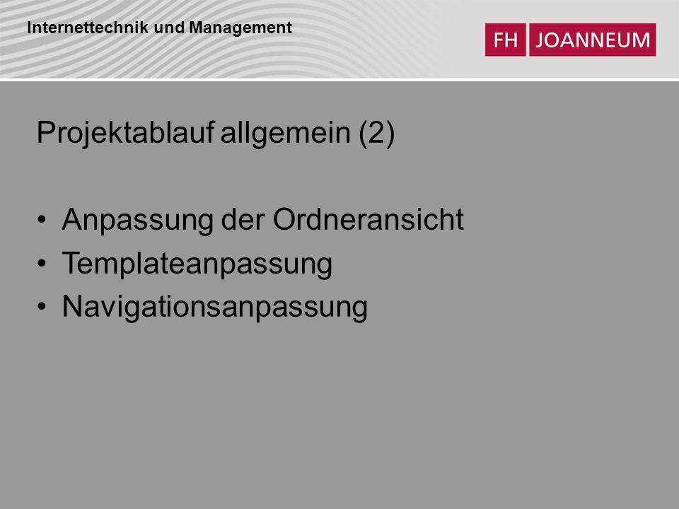 Internettechnik und Management Projektablauf allgemein (2) Anpassung der Ordneransicht Templateanpassung Navigationsanpassung