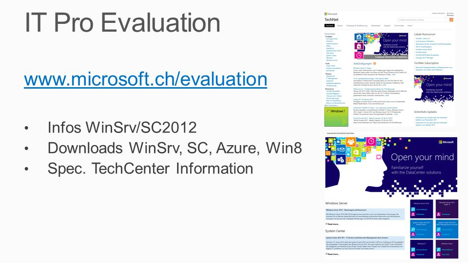 IT Pro Evaluation www.microsoft.ch/evaluation Infos WinSrv/SC2012 Downloads WinSrv, SC, Azure, Win8 Spec.