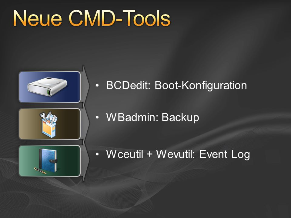 BCDedit: Boot-Konfiguration WBadmin: Backup Wceutil + Wevutil: Event Log