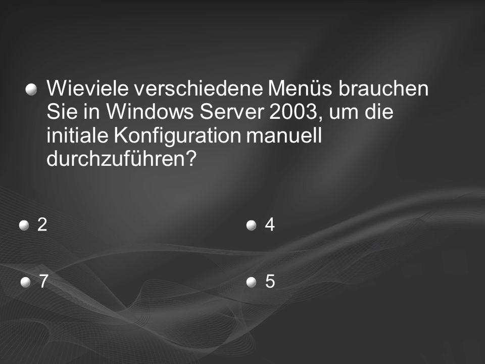 24 57 Wieviele verschiedene Menüs brauchen Sie in Windows Server 2003, um die initiale Konfiguration manuell durchzuführen?